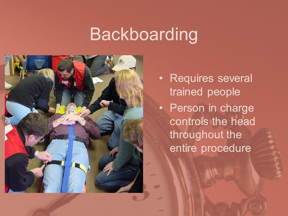 Backboarding Requires several trained people