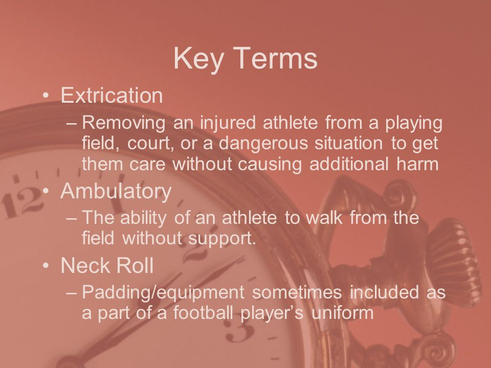 Key Terms Extrication Ambulatory Neck Roll