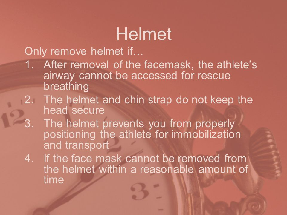 Helmet Only remove helmet if…