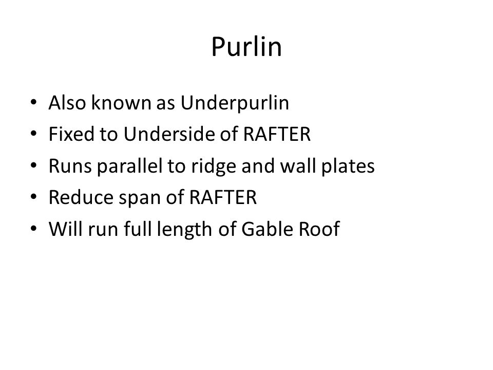 Purlin Also known as Underpurlin Fixed to Underside of RAFTER