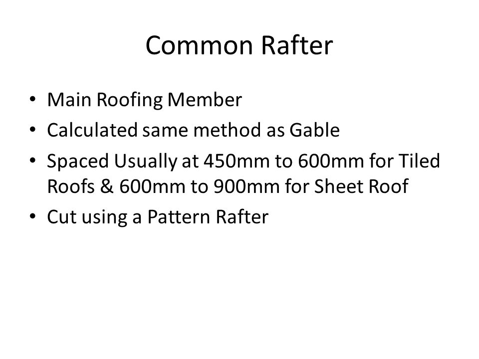 Common Rafter Main Roofing Member Calculated same method as Gable