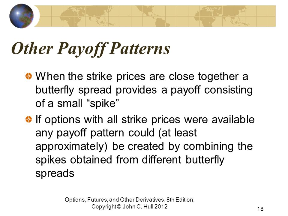 Other Payoff Patterns When the strike prices are close together a butterfly spread provides a payoff consisting of a small spike