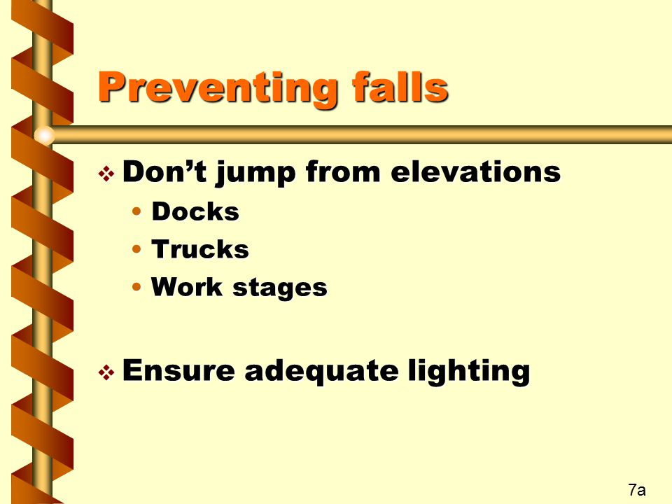 Preventing falls Don't jump from elevations Ensure adequate lighting