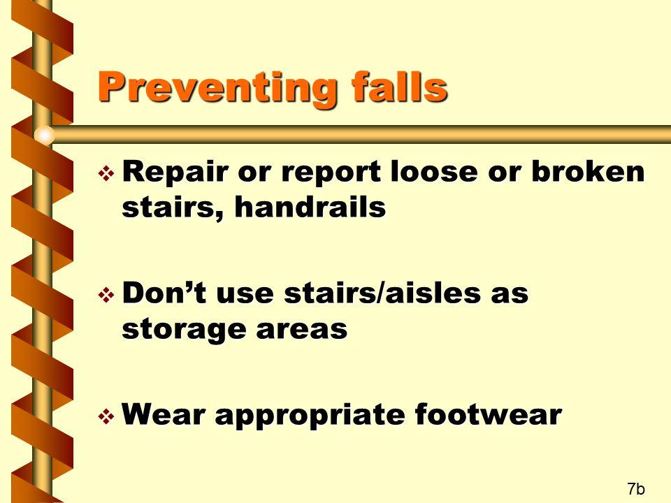 Preventing falls Repair or report loose or broken stairs, handrails