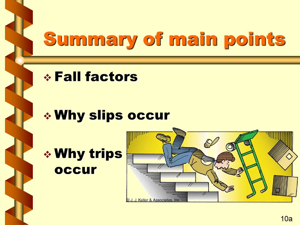 Summary of main points Fall factors Why slips occur Why trips occur