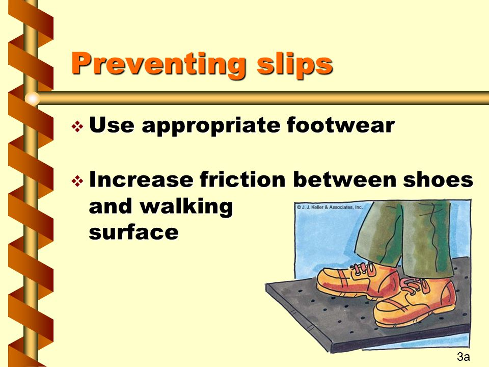 Preventing slips Use appropriate footwear