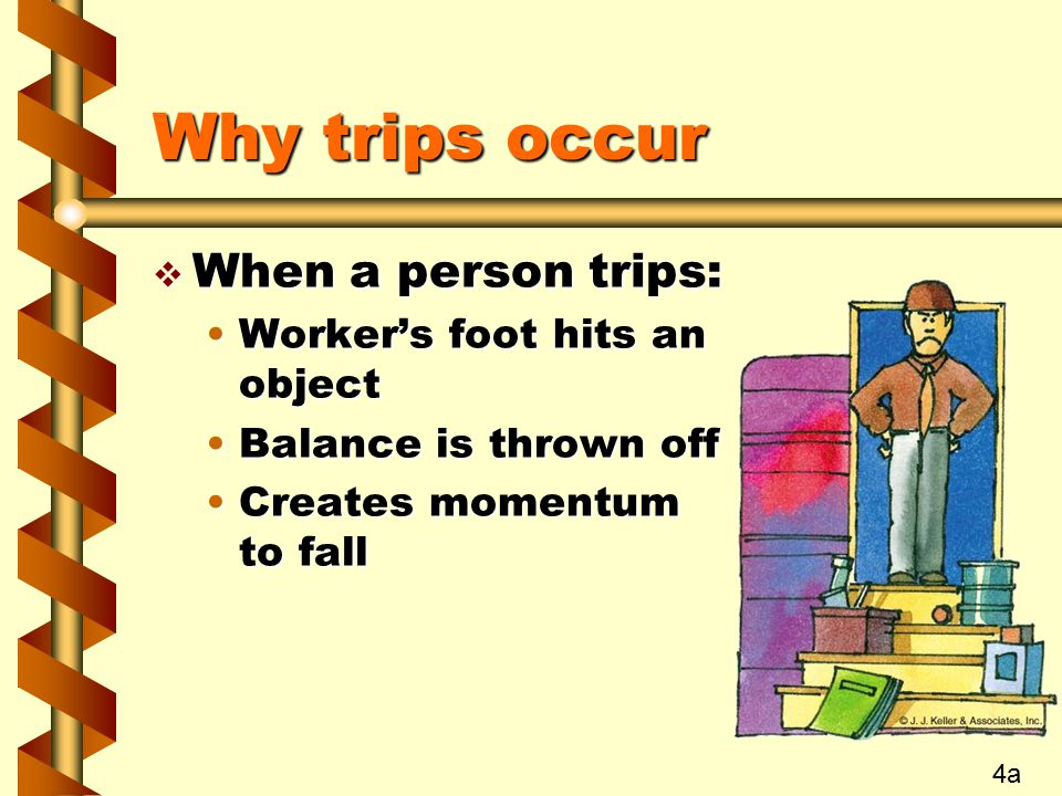 Why trips occur When a person trips: Worker's foot hits an object