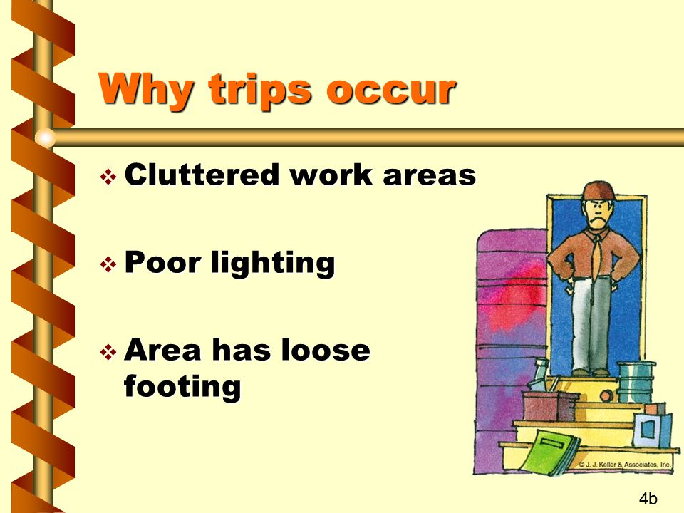 Why trips occur Cluttered work areas Poor lighting