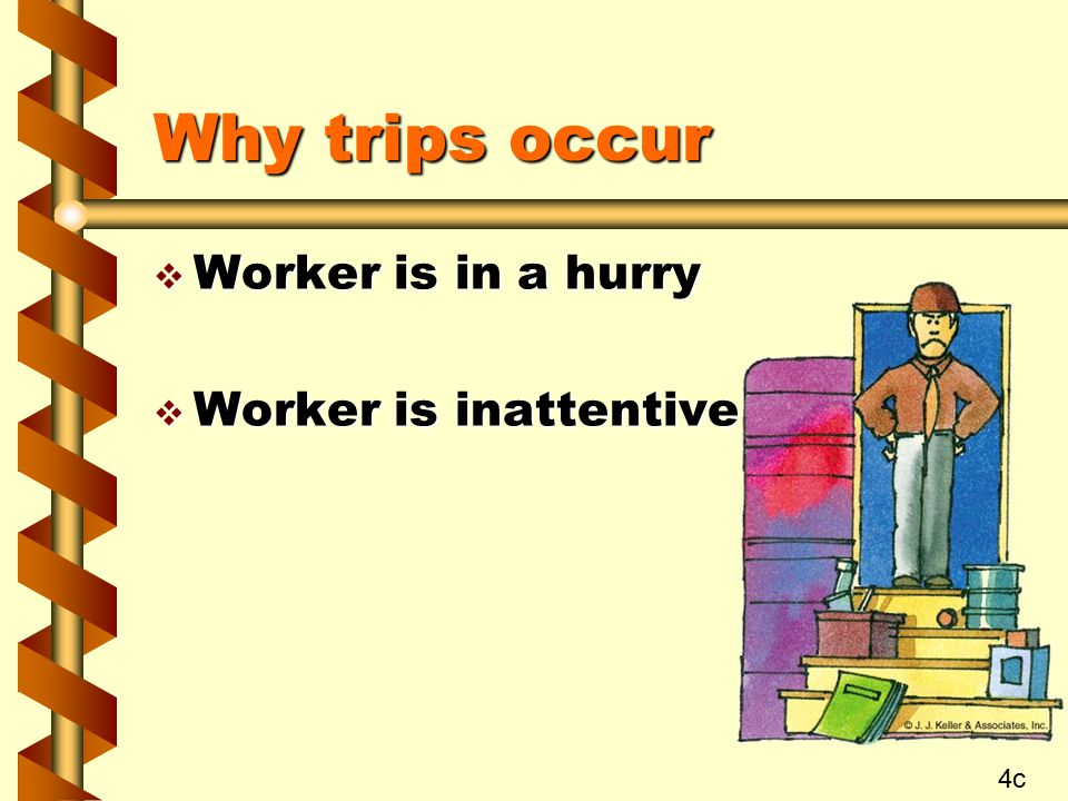Why trips occur Worker is in a hurry Worker is inattentive 4c