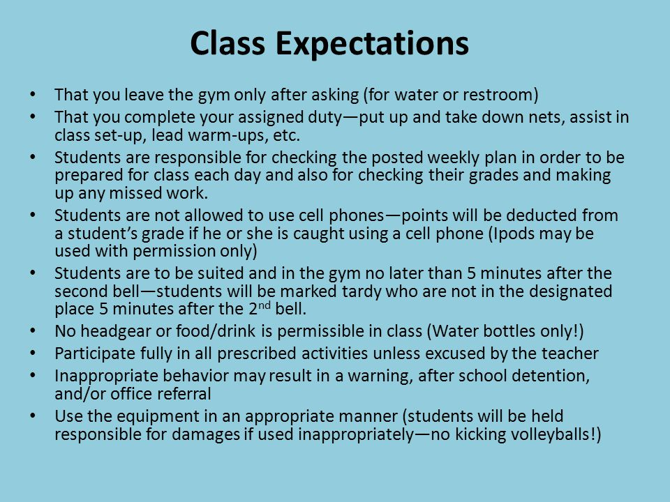 Class Expectations That you leave the gym only after asking (for water or restroom)