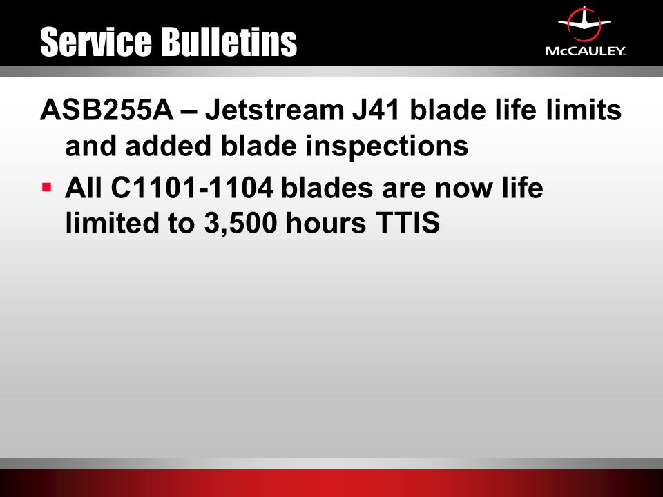 Service Bulletins ASB255A – Jetstream J41 blade life limits and added blade inspections.
