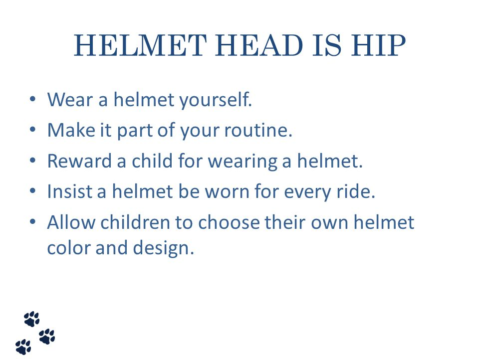 HELMET HEAD IS HIP Wear a helmet yourself.