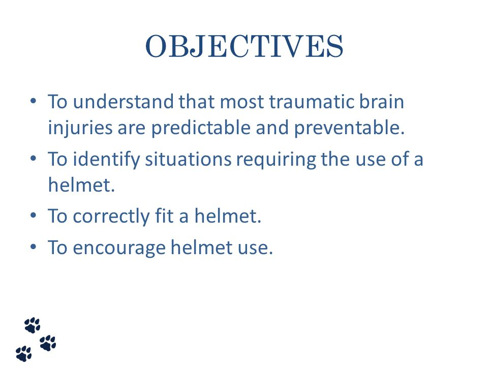OBJECTIVES To understand that most traumatic brain injuries are predictable and preventable. To identify situations requiring the use of a helmet.