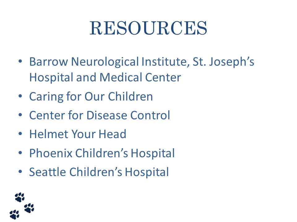 RESOURCES Barrow Neurological Institute, St. Joseph's Hospital and Medical Center. Caring for Our Children.