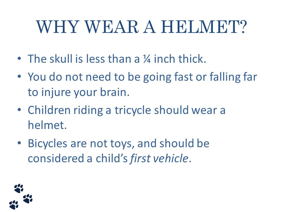 WHY WEAR A HELMET The skull is less than a ¼ inch thick.