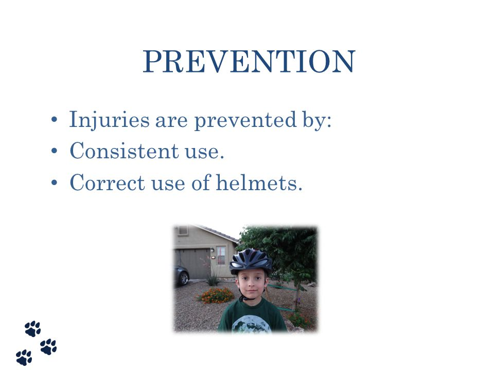 PREVENTION Injuries are prevented by: Consistent use.