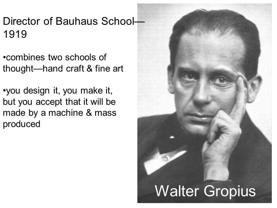 Walter Gropius Director of Bauhaus School—1919 combines two schools of