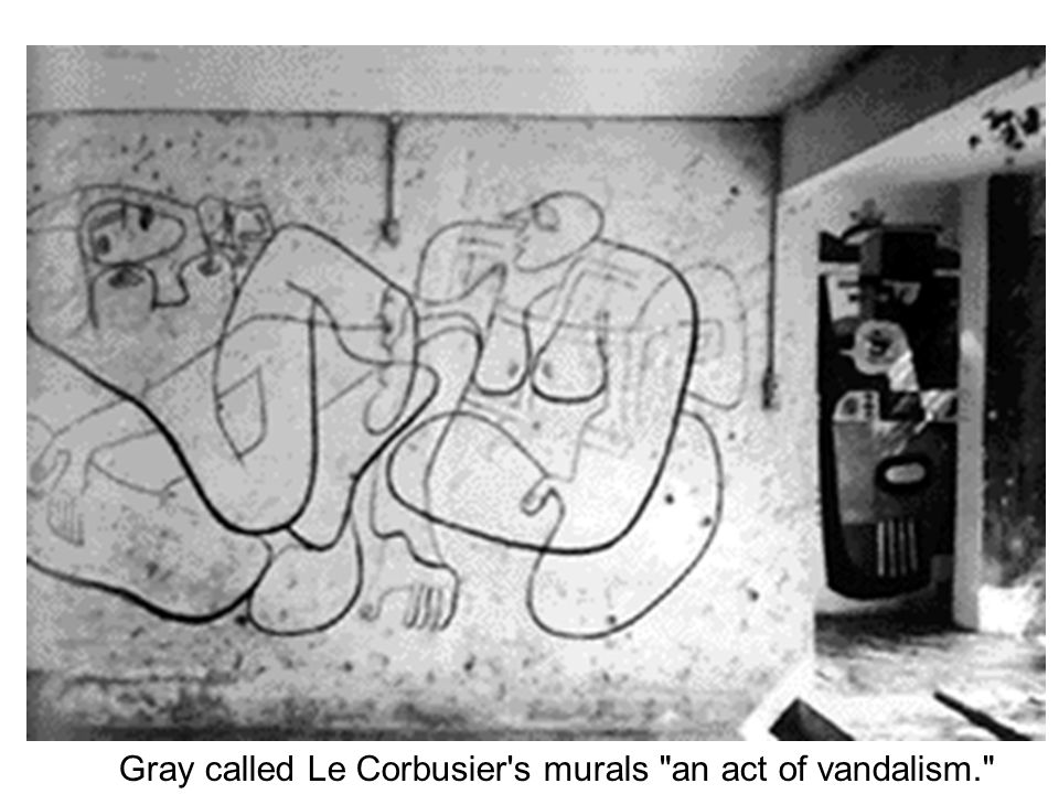 Gray called Le Corbusier s murals an act of vandalism.