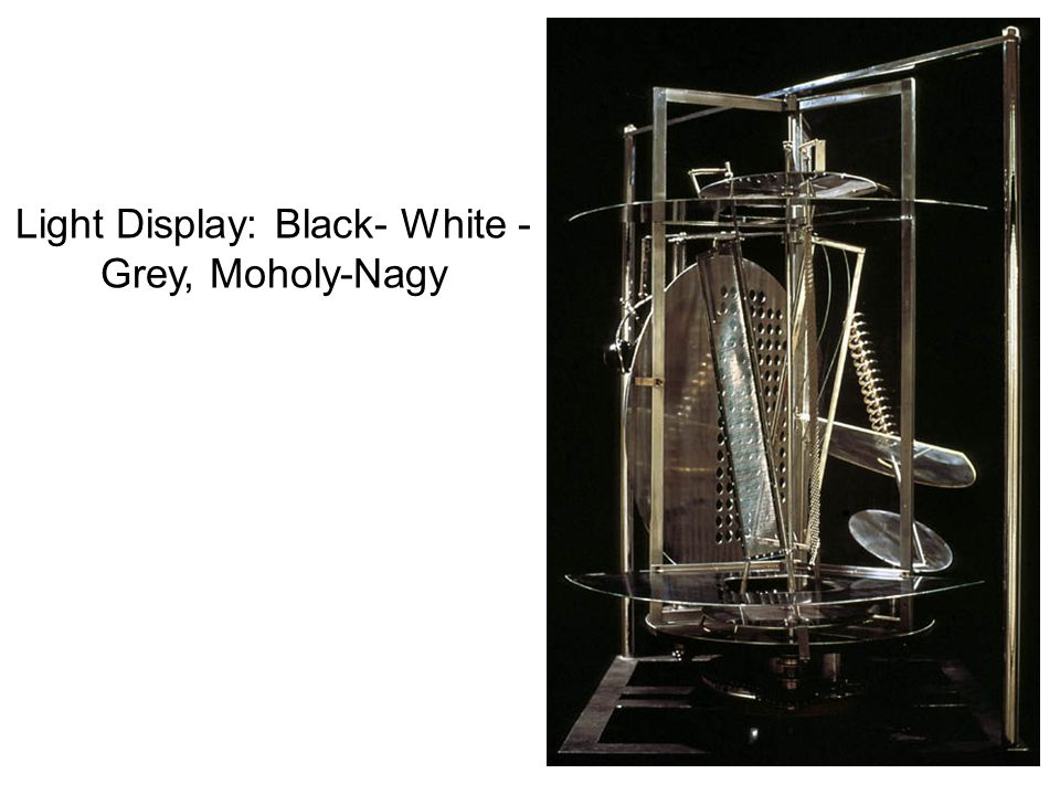 Light Display: Black- White - Grey, Moholy-Nagy