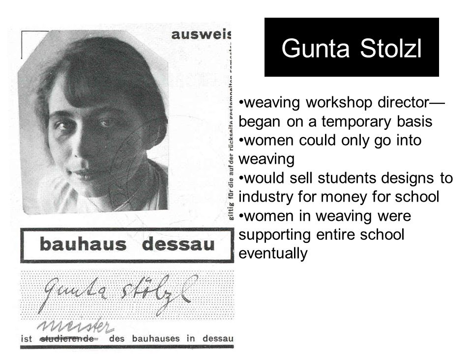 Gunta Stolzl weaving workshop director—began on a temporary basis
