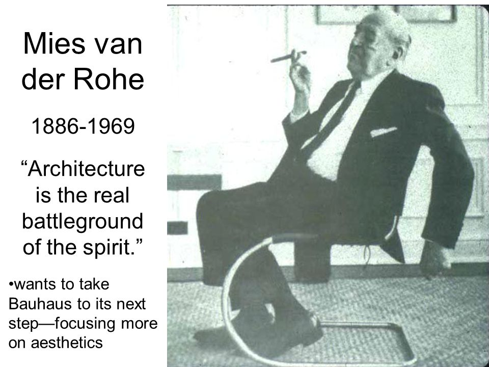 Mies van der Rohe 1886-1969 Architecture is the real battleground of the spirit.