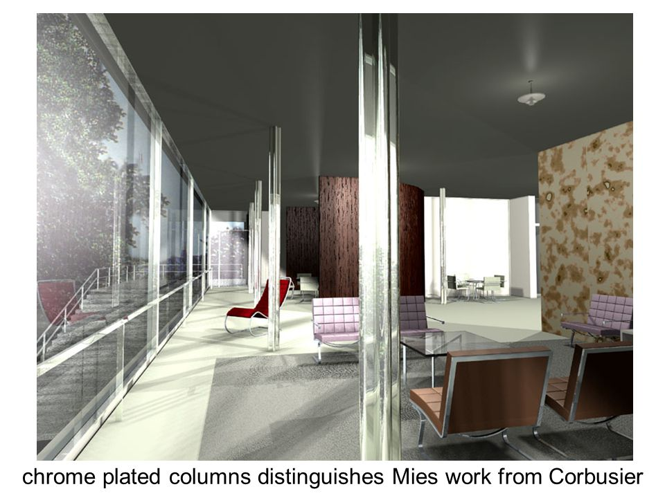 chrome plated columns distinguishes Mies work from Corbusier
