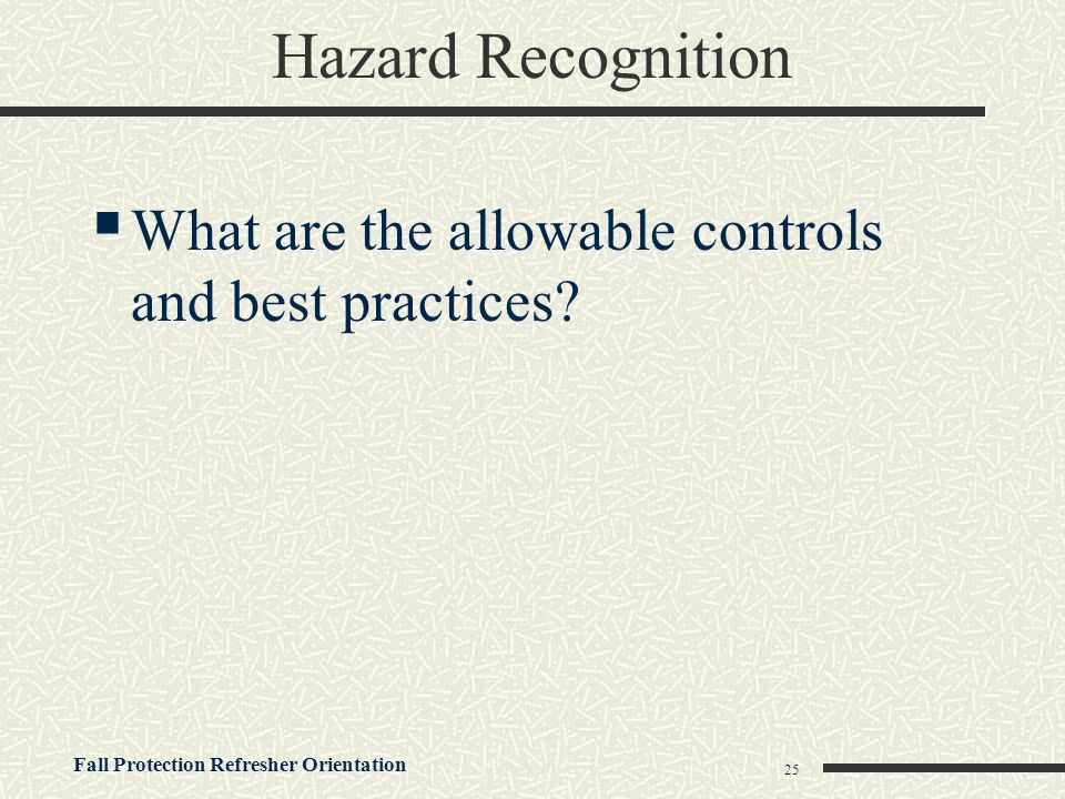Hazard Recognition What are the allowable controls and best practices