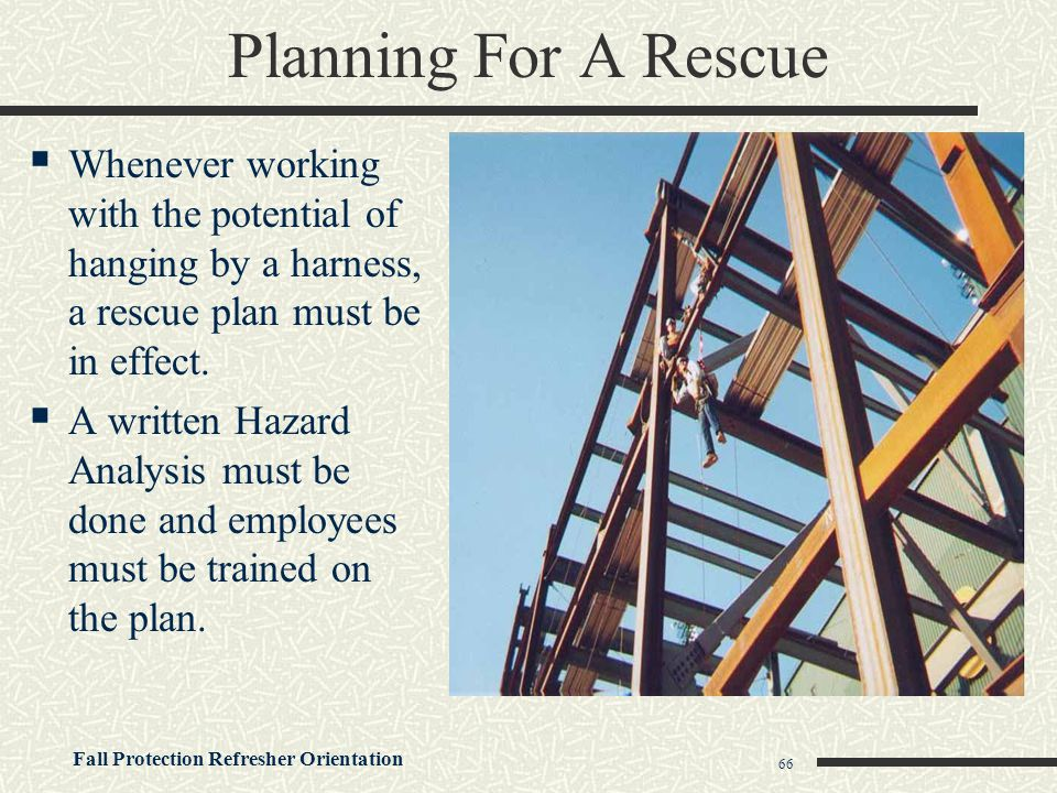 Planning For A Rescue Whenever working with the potential of hanging by a harness, a rescue plan must be in effect.