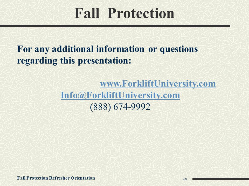Fall Protection For any additional information or questions regarding this presentation: www.ForkliftUniversity.com.