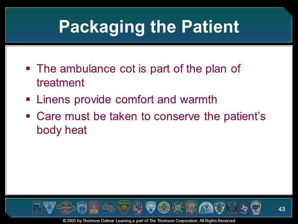 Packaging the Patient The ambulance cot is part of the plan of treatment. Linens provide comfort and warmth.