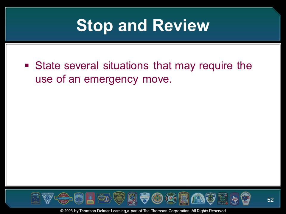 Stop and Review State several situations that may require the use of an emergency move. Suggested Responses: