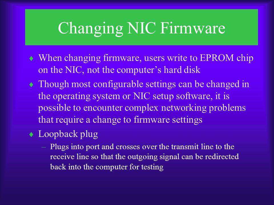 Changing NIC Firmware When changing firmware, users write to EPROM chip on the NIC, not the computer's hard disk.