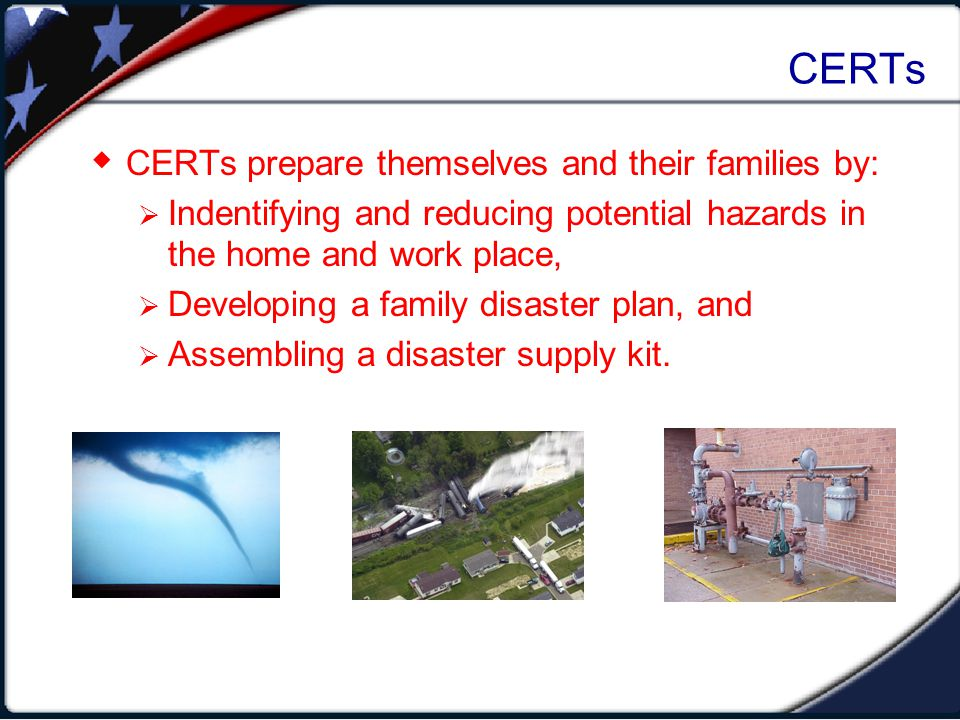 CERTs CERTs play a critical role in their communities by preparing for hazards and learning response skills to help themselves and others.