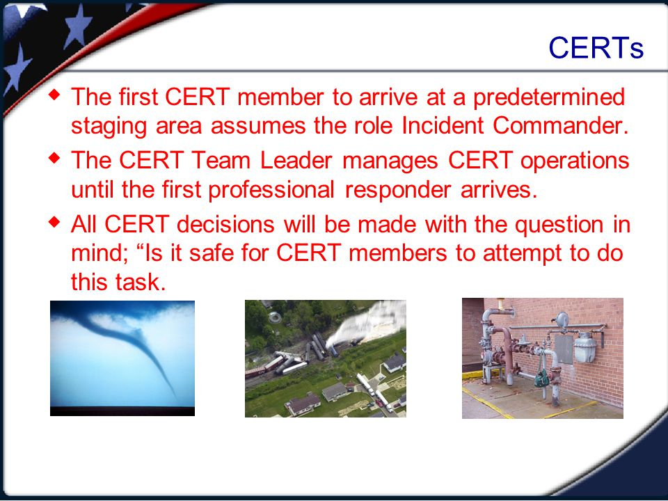 CERTs A thorough size-up can make the response safer and more effective by: Identifying potential hazards.