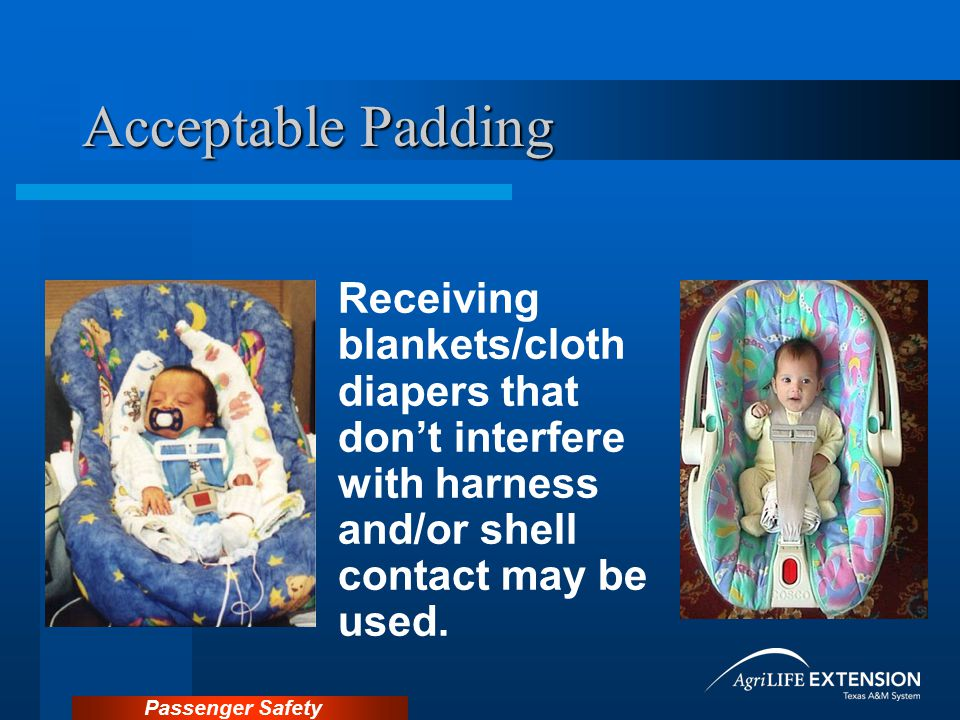 Acceptable Padding Receiving blankets/cloth diapers that don't interfere with harness and/or shell contact may be used.