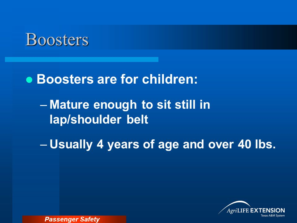Boosters Boosters are for children: