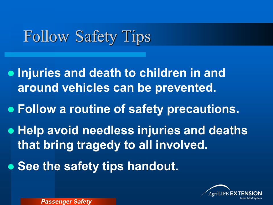 Follow Safety Tips Injuries and death to children in and around vehicles can be prevented. Follow a routine of safety precautions.