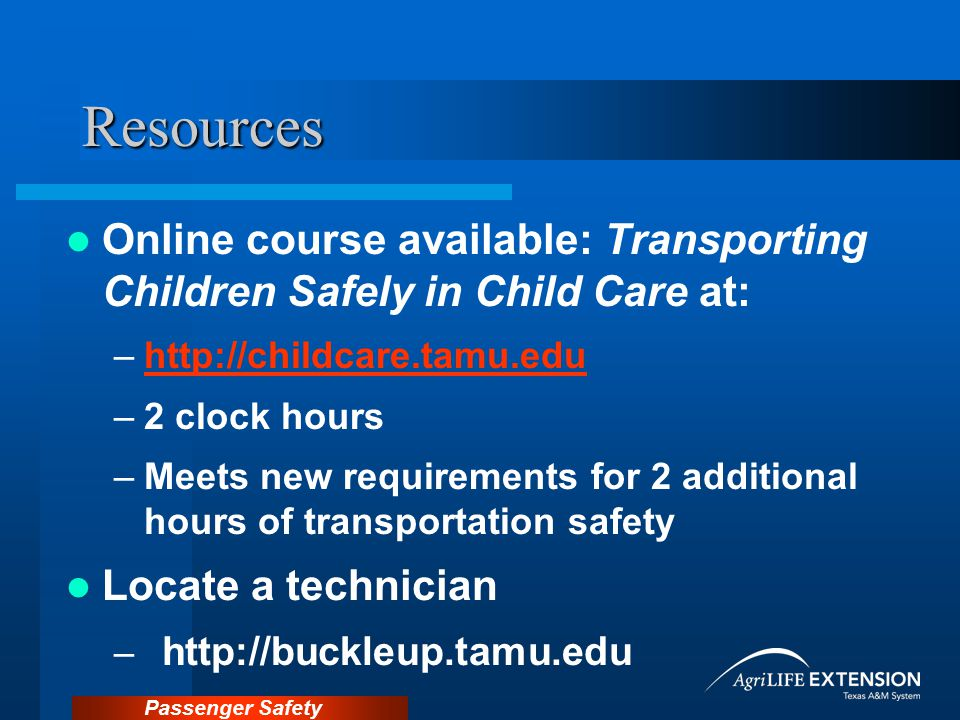 Resources Online course available: Transporting Children Safely in Child Care at: http://childcare.tamu.edu.