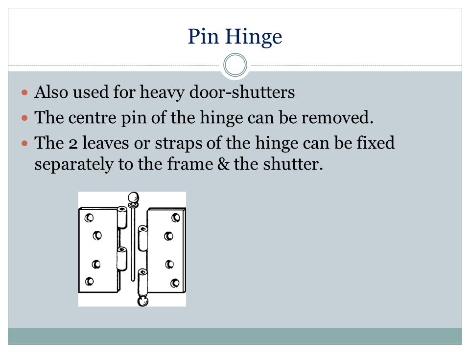 Pin Hinge Also used for heavy door-shutters