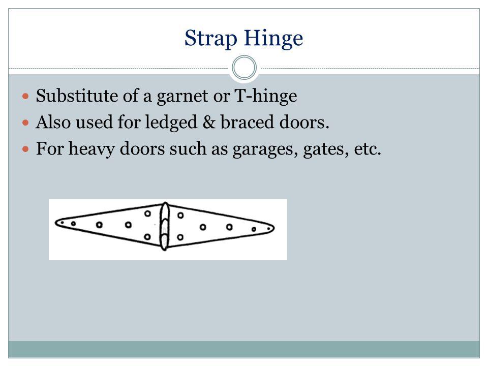 Strap Hinge Substitute of a garnet or T-hinge