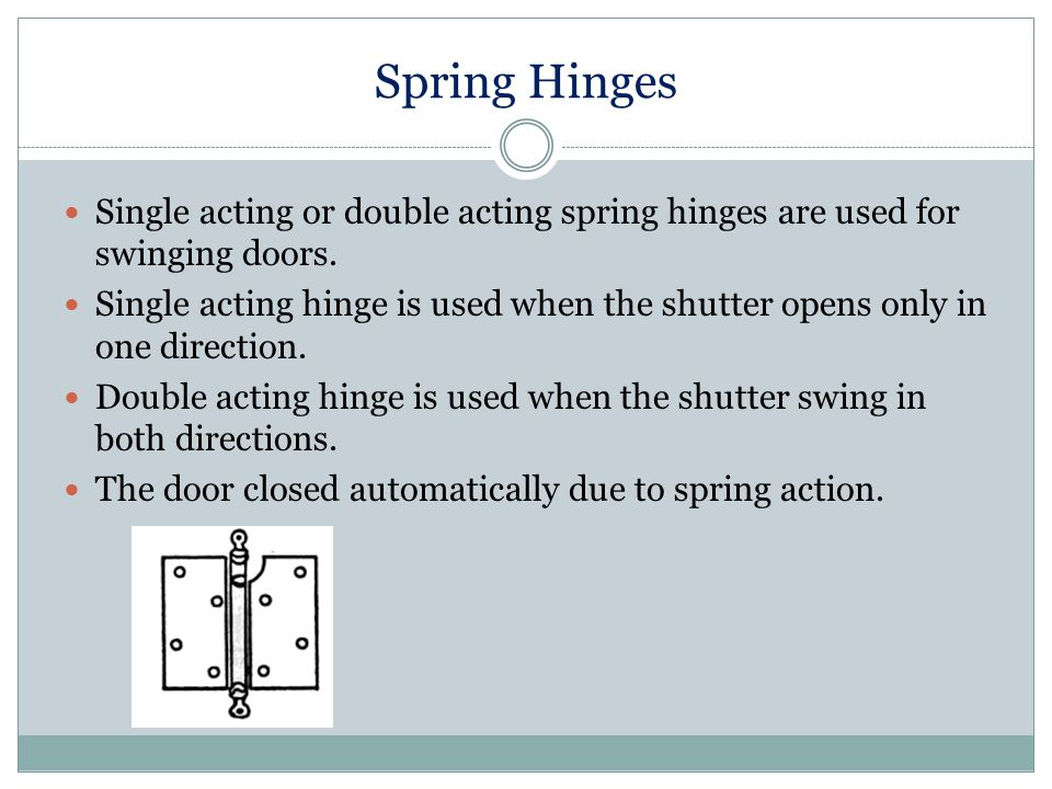 Spring Hinges Single acting or double acting spring hinges are used for swinging doors.