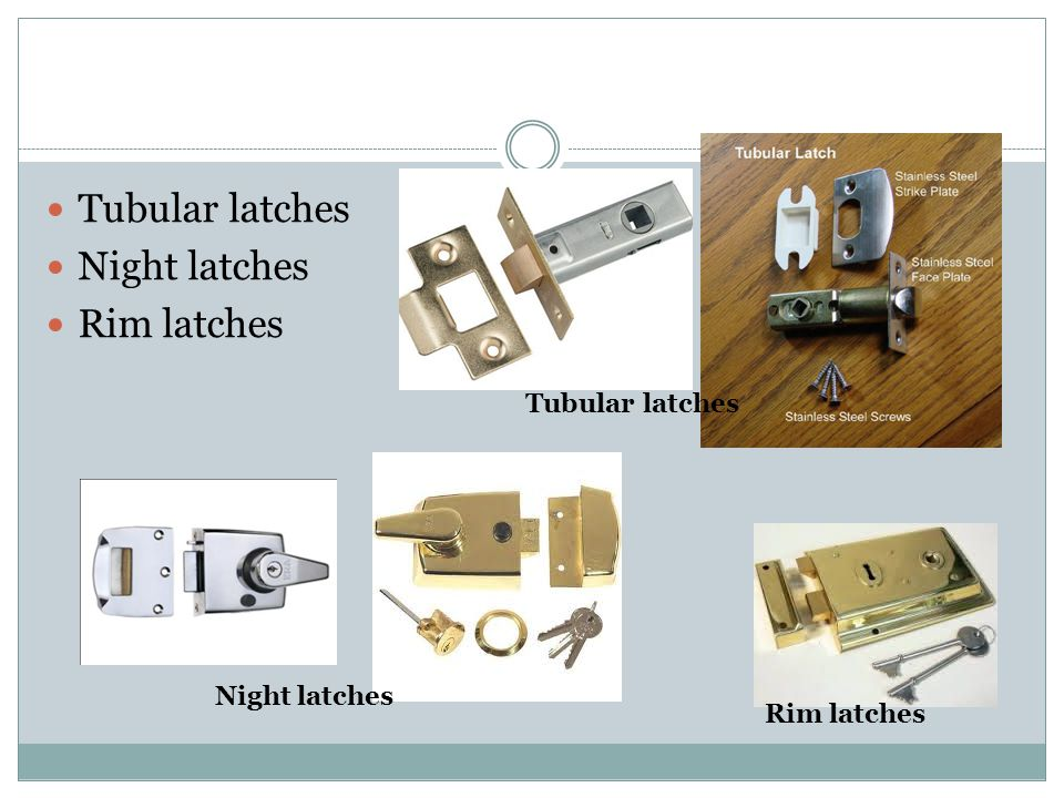 Tubular latches Night latches Rim latches Tubular latches