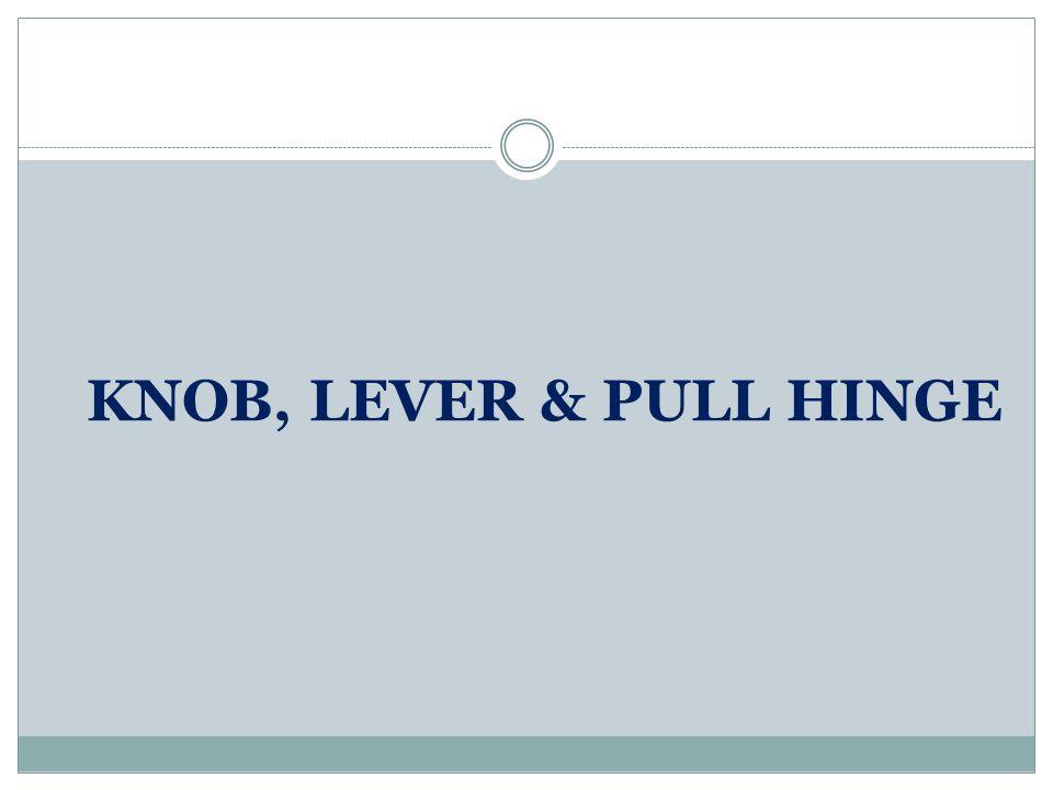 KNOB, LEVER & PULL HINGE
