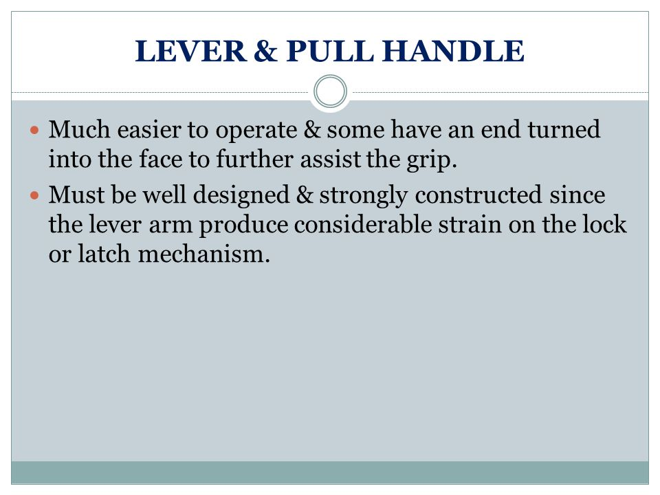LEVER & PULL HANDLE Much easier to operate & some have an end turned into the face to further assist the grip.