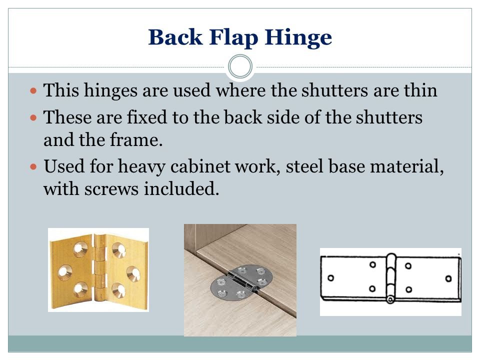 Back Flap Hinge This hinges are used where the shutters are thin