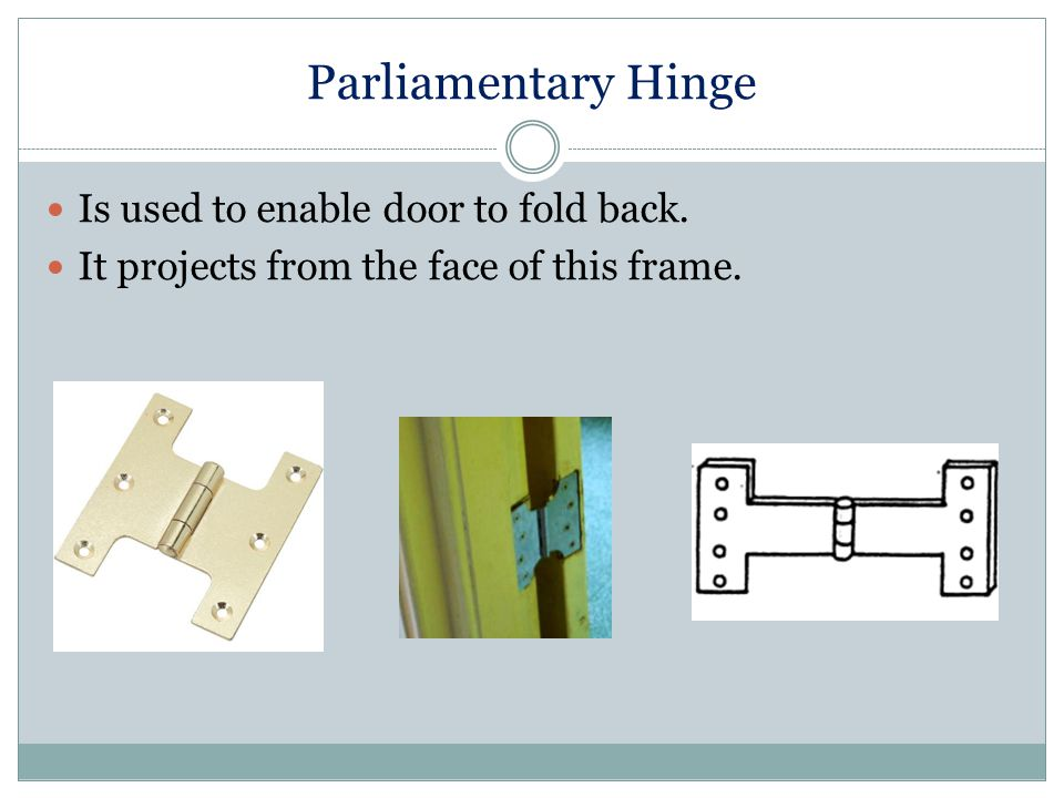 Parliamentary Hinge Is used to enable door to fold back.
