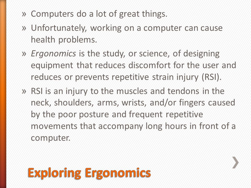 Exploring Ergonomics Computers do a lot of great things.