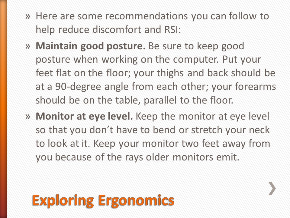 Here are some recommendations you can follow to help reduce discomfort and RSI: