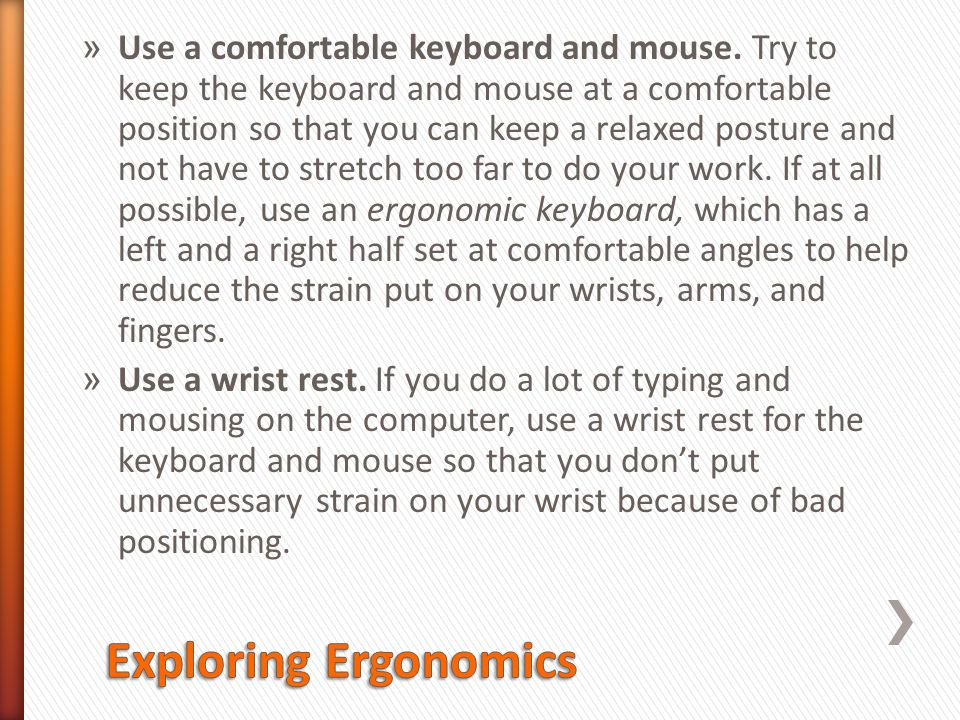 Use a comfortable keyboard and mouse