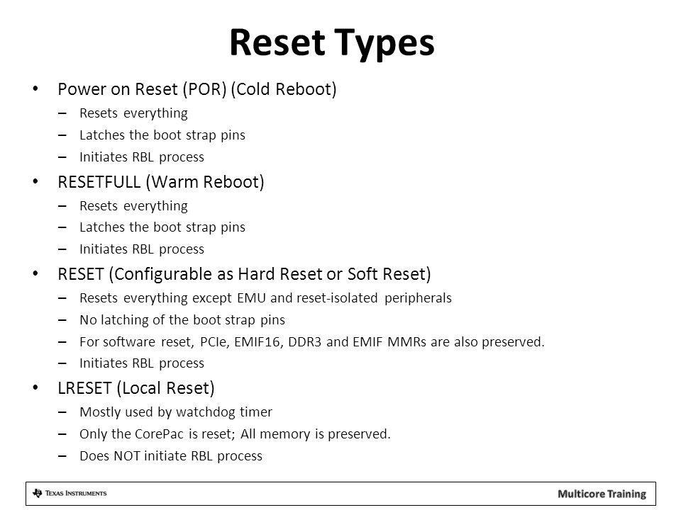 Reset Types Power on Reset (POR) (Cold Reboot) RESETFULL (Warm Reboot)